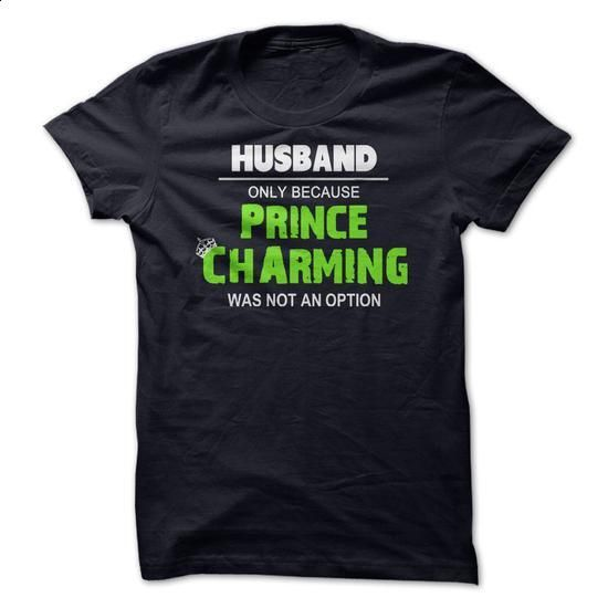 Husband Only Because Prince Charming Was Not An Option - #hooded sweatshirt dress #mens dress shirt. GET YOURS => https://www.sunfrog.com/LifeStyle/Husband-Only-Because-Prince-Charming-Was-Not-An-Option-NavyBlue.html?60505