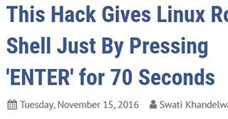 """""""A hacker with little more than a minute can bypass the authentication procedures on some Linux systems just by holding down the Enter key for around 70 seconds.  The result? The act grants the hacker a shell with root privileges which allows them to gain complete remote control over encrypted Linux machine.  The security issue relies due to a vulnerability (CVE-2016-4484) in the implementation of theCryptsetup utilityused for encrypting hard drives viaLinux Unified Key Setup(LUKS) which is…"""