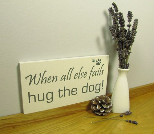 Dog lovers gift. Handmade dog sign. When all else fails hug the dog.