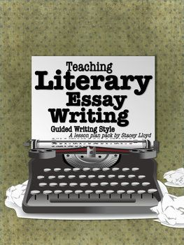 literary essay lesson plans Sharpen students' ability to express their ideas with persuasive writing  provide an authentic model of essay  read these step-by-step lesson plans to.