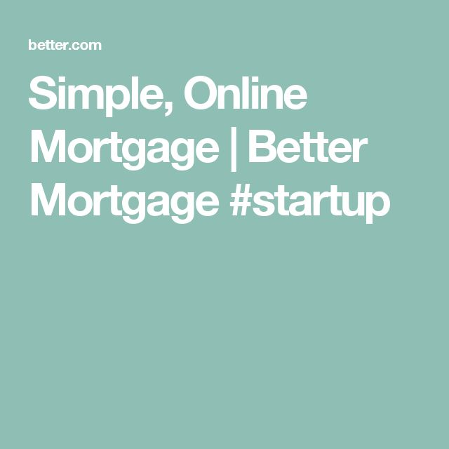 Simple, Online Mortgage   Better Mortgage  #startup