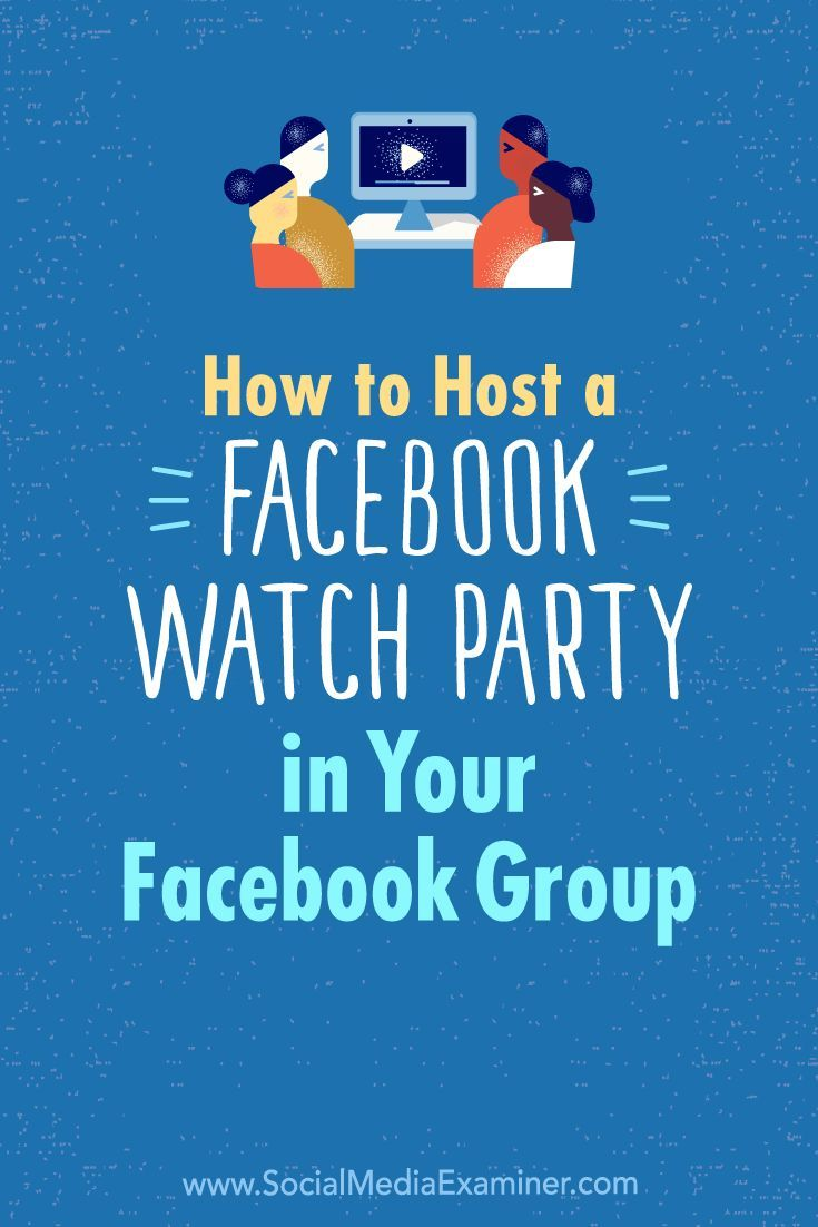 How To Host A Facebook Watch Party In Your Facebook Group Facebook Marketing Strategy Using Facebook For Business Marketing Strategy Social Media