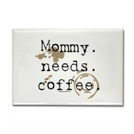 Mommy needs coffee...