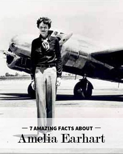 7 Amazing Facts About Amelia Earhart