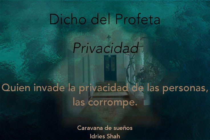Dicho del Profeta Privacidad Quien invade la privacidad de las personas, las corrompe  Caravana de sueños Puedes leer el libro, gratis, aquí: http://idriesshahfoundation.org/es/libros/caravana-de-suenos/