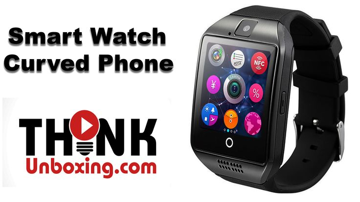 Q18S SmartWatch Bluetooth Watch Phone Camera GSM CURVED Review ThinkUnBoxing
