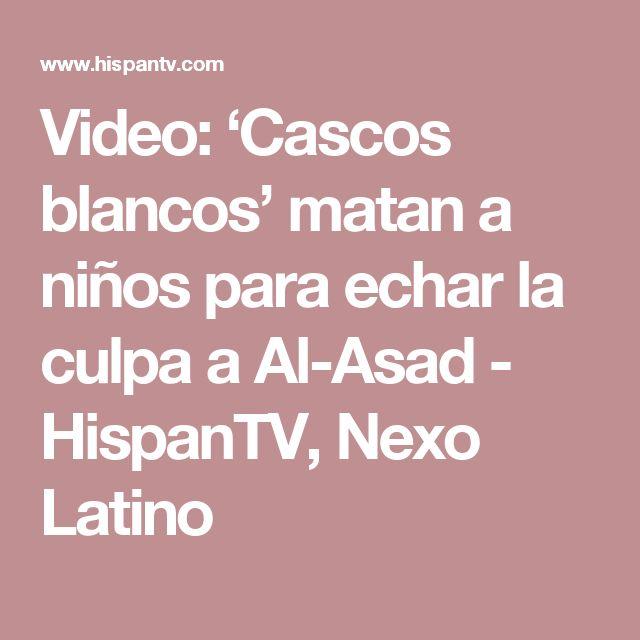 Video: 'Cascos blancos' matan a niños para echar la culpa a Al-Asad - HispanTV, Nexo Latino