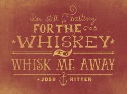 for my josh ritter & whiskey loving husband!