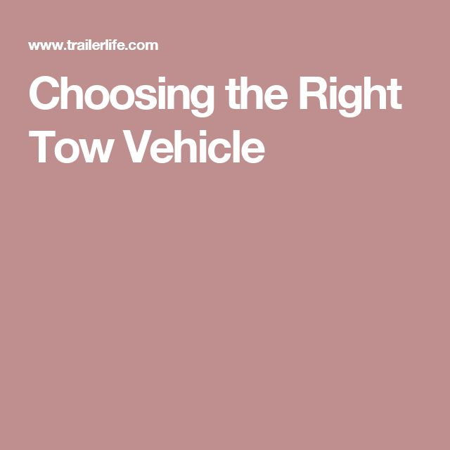 Choosing the Right Tow Vehicle