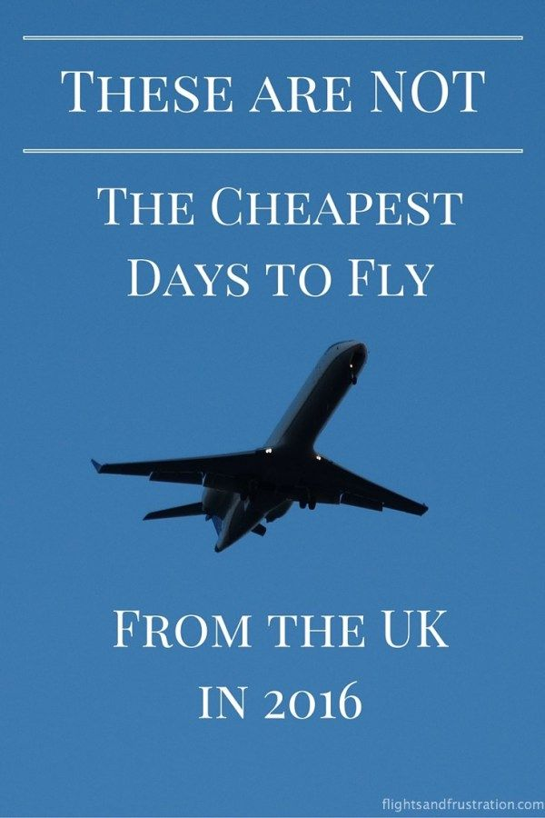 These Are Not The Cheapest Days To Fly From The UK - Flights & Frustration