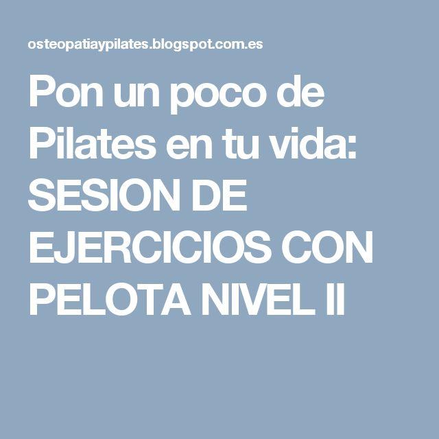 Pon un poco de Pilates en tu vida: SESION DE EJERCICIOS CON PELOTA NIVEL II