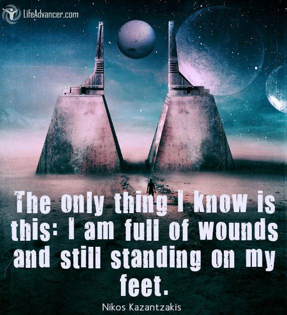 The only thing I know is this: I am full of wounds and still standing on my feet | via @lifeadvancer #quotes