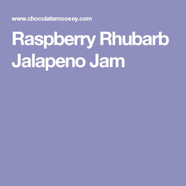 Raspberry Rhubarb Jalapeno Jam