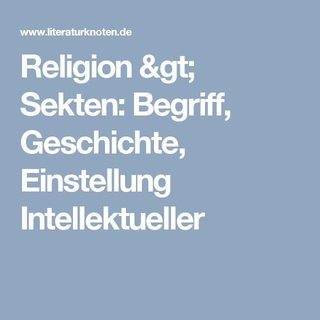 Religion > Sekten: Begriff, Geschichte, Einstellung Intellektueller