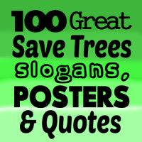 100 Great Save Trees Slogans, Quotes and Posters