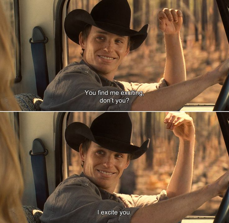 ― Hick (2011) Eddie: You find me exciting, don't you? I excite you.