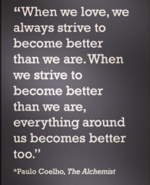 best empowering quotes images empowering quotes   when we love we always strive to become better than we are when · the alchemistword