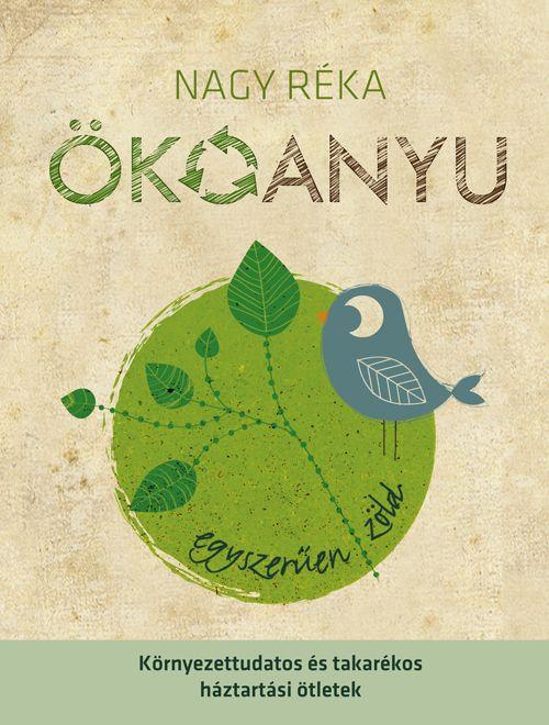 moksha.hu | Nagy Réka: Ökoanyu – egyszerűen zöld (könyv) | http://www.moksha.hu