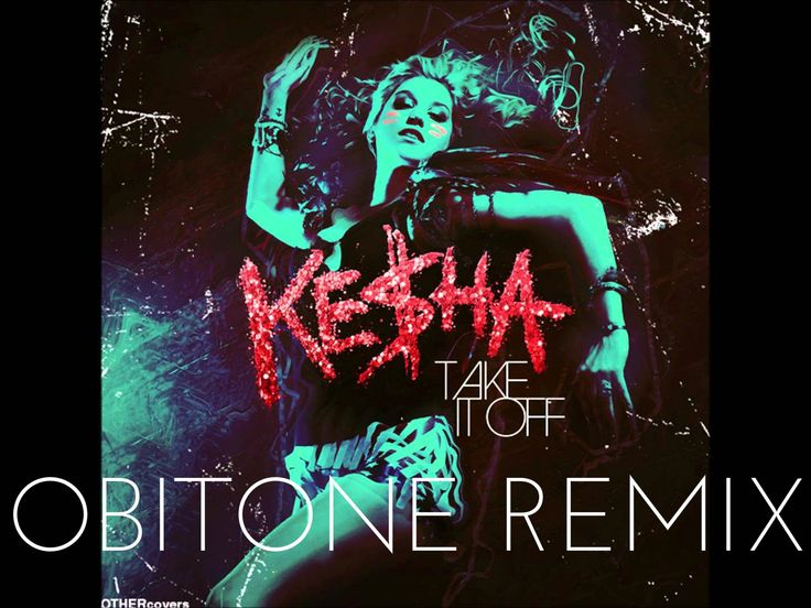 Kesha -Take It off (Obitone Remix) Dance Music- Remix Songs 2016