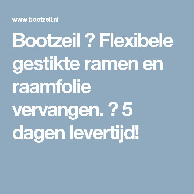 Bootzeil ✅ Flexibele gestikte ramen en raamfolie vervangen. ✅ 5 dagen levertijd!