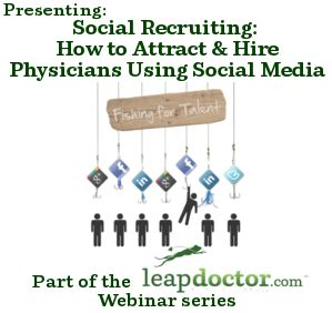 Social Recruiting: How to Attract and Hire Physicians Using Social Media webinar | leapdoctor.com's Official Blog #SocialRecruiting #SocialMediaWebinar #HealthcareRecruiting #FacebookRecruiting #Facebook
