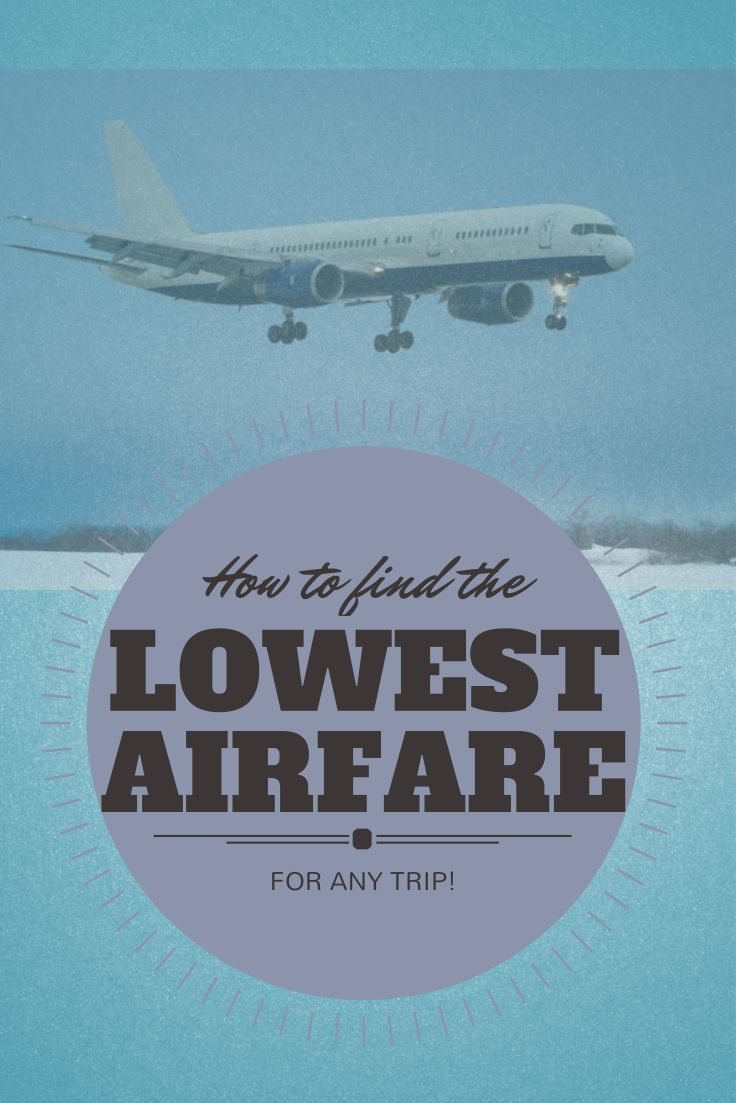A step-by-step guide to finding the lowest airfare for ANY trip at ANY time of year!