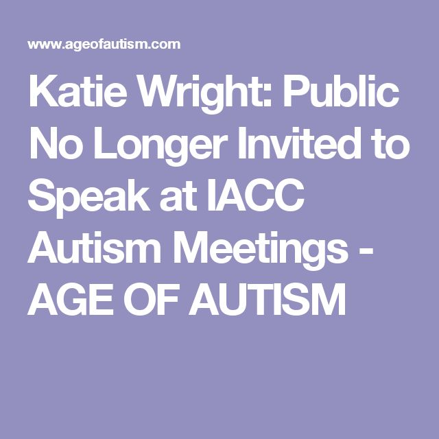 Katie Wright: Public No Longer Invited to Speak at IACC Autism Meetings - AGE OF AUTISM