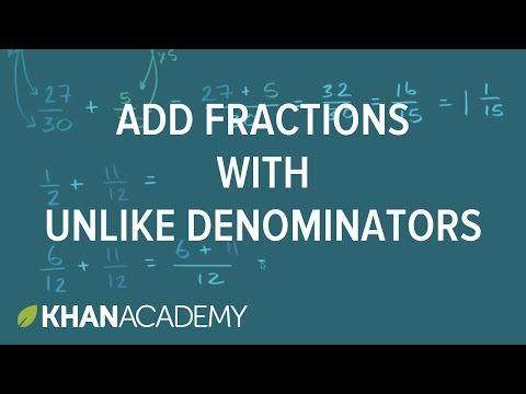 Adding fractions with unlike denominators   Adding and subtracting fractions with unlike denominators   Khan Academy