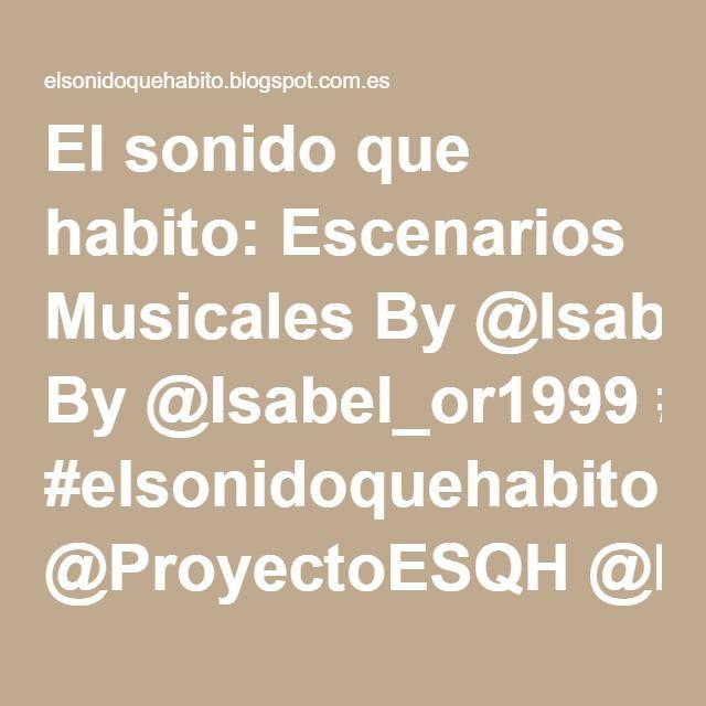 Escenarios Musicales By@Isabel_or1999#peritic #elsonidoquehabito @ProyectoESQH @IESPerillan