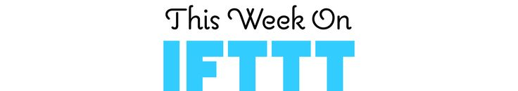 IFTTT Weekly Email Header | New Channels & App News