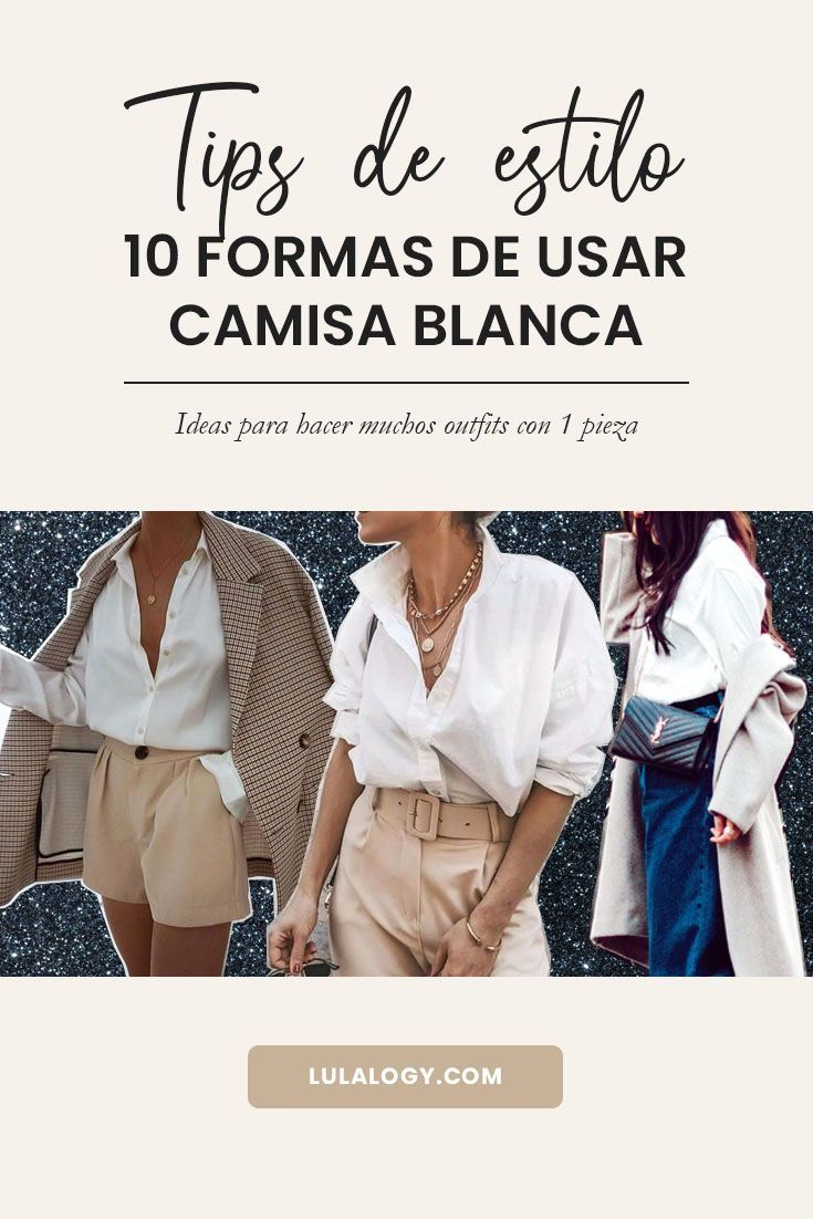 10 FORMAS DE USAR UNA CAMISA BLANCA LULALOGY en 2020