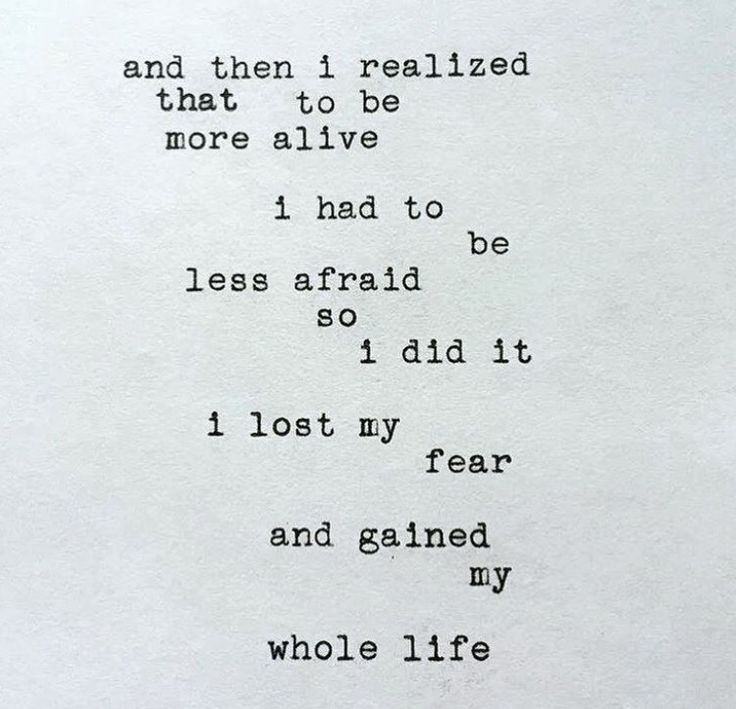 And then I realized that to be more alive I had to be less afraid so I did it... I lost my fear and gained my whole life. #courage #inspiration #wisdom