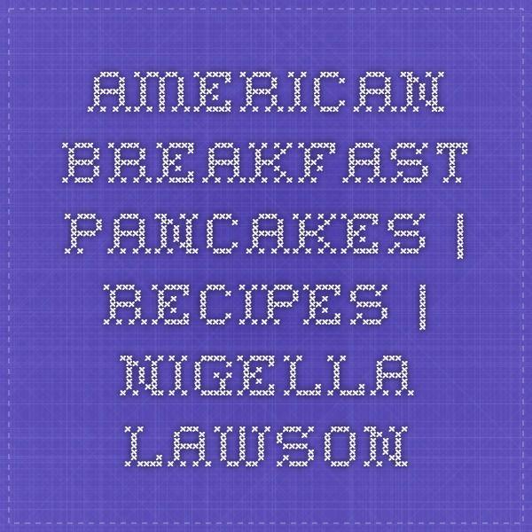 AMERICAN BREAKFAST PANCAKES   Recipes   Nigella Lawson