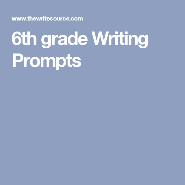 grade 6 writing prompts Do you want to inspire your students to write great narratives, essays, and reports check out these grade-specific writing topics organized by mode (explanatory, creative, and so on) or search for writing topics that relate to a.