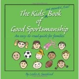 The Kids' (and parents', too!) Book of Good Sportsmanship: An easy-to-read guide for families (Paperback)By Leslie A. Susskind