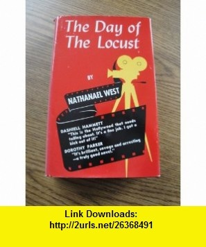 The Day of The Locust *Stated First Printing with Dust Jacket* Nathanael West ,   ,  , ASIN: B001LGU12E , tutorials , pdf , ebook , torrent , downloads , rapidshare , filesonic , hotfile , megaupload , fileserve