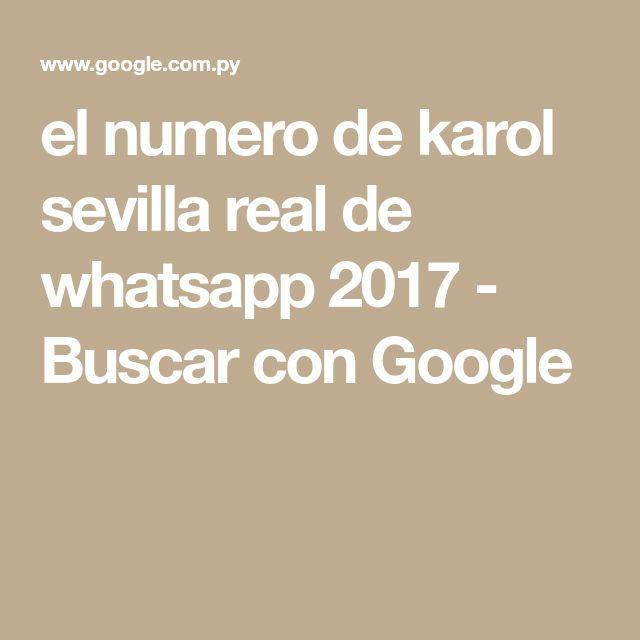 el numero de karol sevilla real de whatsapp 2017 - Buscar con Google