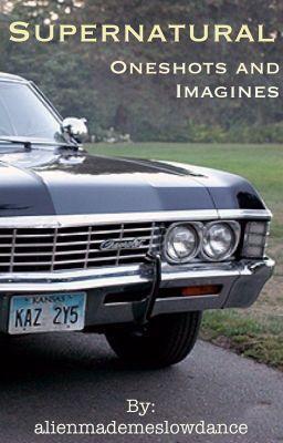 Supernatural Oneshots and Imagines #wattpad #fanfiction