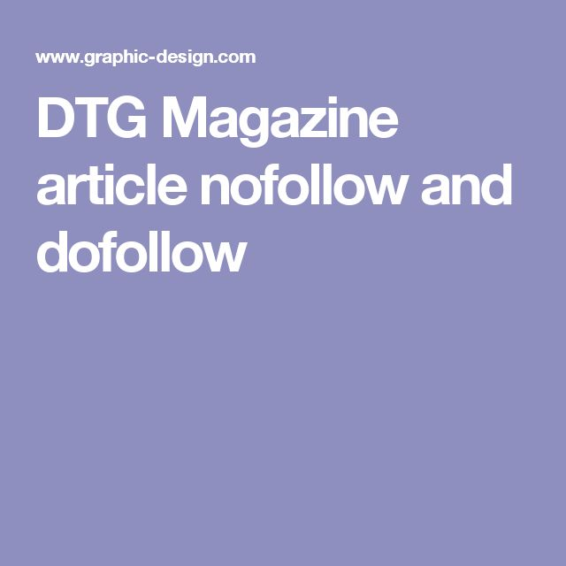 DTG Magazine article nofollow and dofollow . . . 27 years online, and you're invited to participate by being a guest writer!   #guestwriter #dofollow #donotfollow #nofollow #dtgmagazine #designandpublishingcenter #27yearsonline