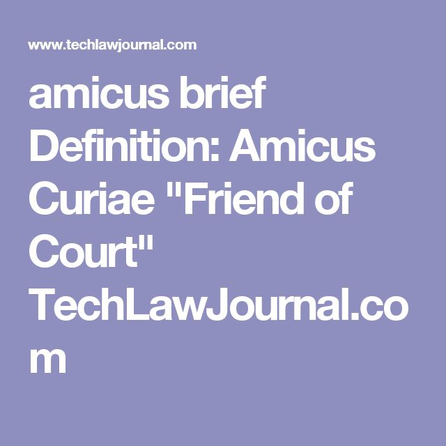 "amicus brief  Definition: Amicus Curiae ""Friend of Court"" TechLawJournal.com"
