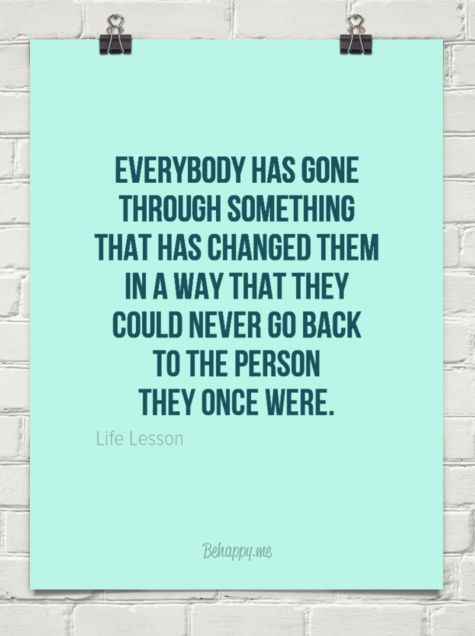 139 best quotes people images on pinterest proverbs quotes everybody has gone through something that has changed them in a way that they could never solutioingenieria Choice Image