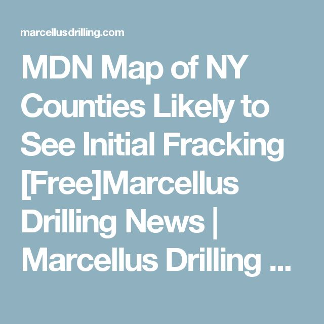 MDN Map of NY Counties Likely to See Initial Fracking [Free]Marcellus Drilling News   Marcellus Drilling News