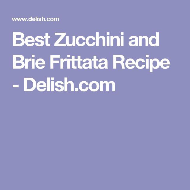 Best Zucchini and Brie Frittata Recipe - Delish.com