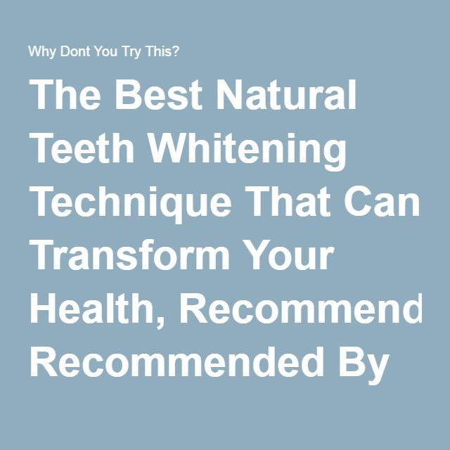 The Best Natural Teeth Whitening Technique That Can Transform Your Health, Recommended By Doctors
