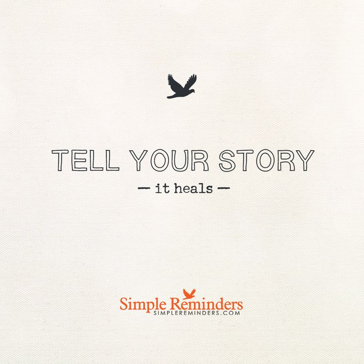 Tell your story. It heals. — Simple Reminders | Recovery ...