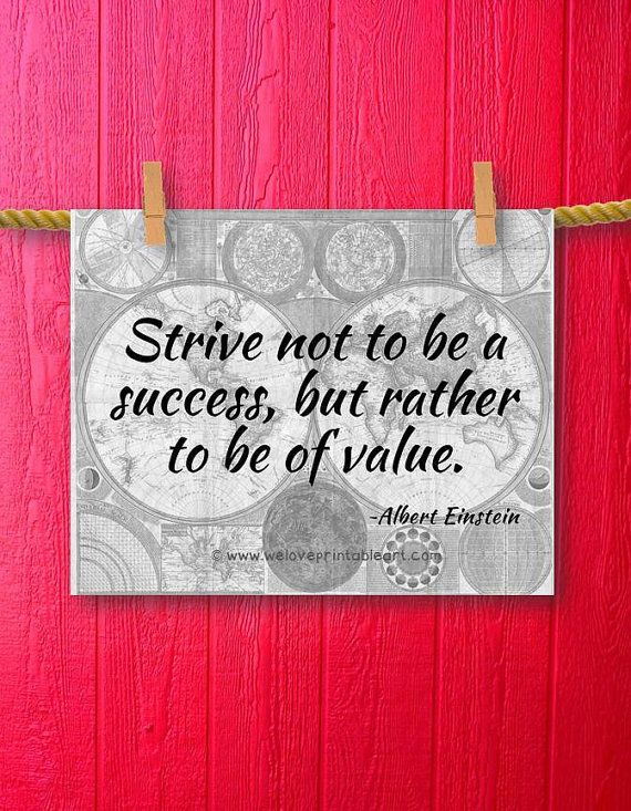 The famous quote art sign features a vintage world map background with an inspirational quote by Albert Einstein:  Strive not to be a success, but rather to be of value. ~ by WeLovePrintableArt.com