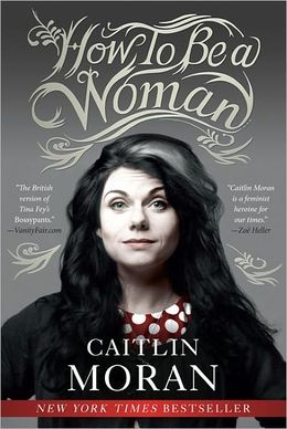 How to Be a Woman by Caitlin Moran.  A feminist manifesto for the rest of us.  Really funny and she makes some very good points, too.