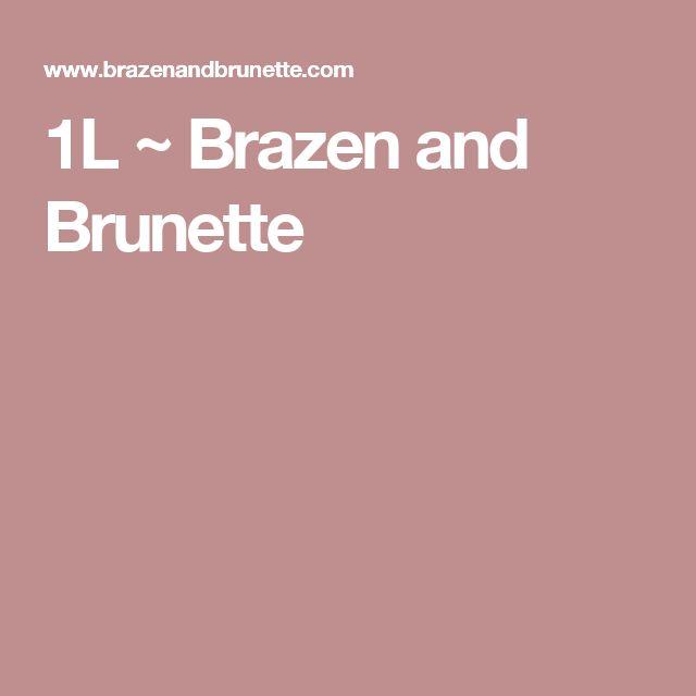 1L ~ Brazen and Brunette