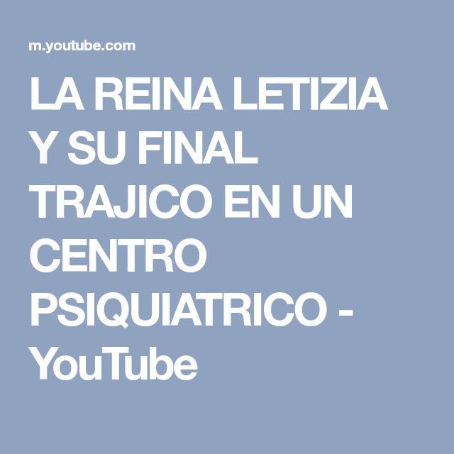 LA REINA LETIZIA Y SU FINAL TRAJICO EN UN CENTRO PSIQUIATRICO - YouTube