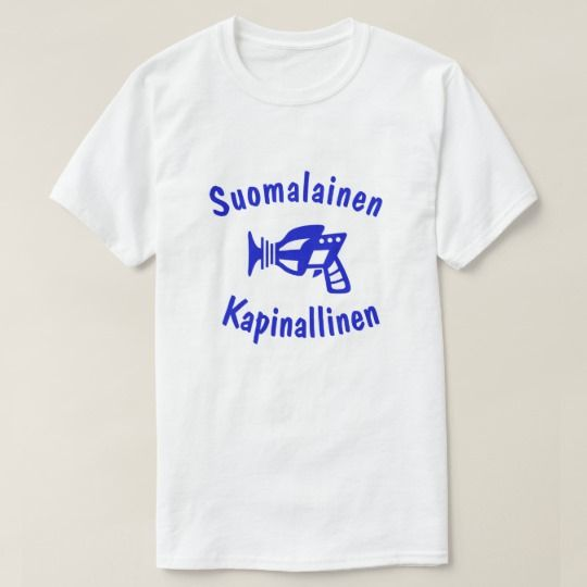 suomalainen kapinallinen Finnish Rebel T-Shirt Get this t-shirt with a ray-gun and the finnish word suomalainen kapinallinen which means Finnish Rebel.